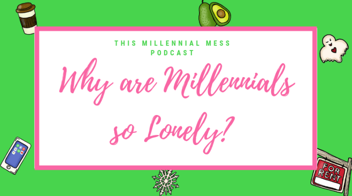 Why are Millennials so Lonely