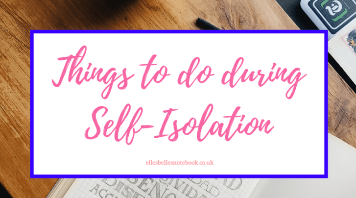 Things to do during Self-Isolation