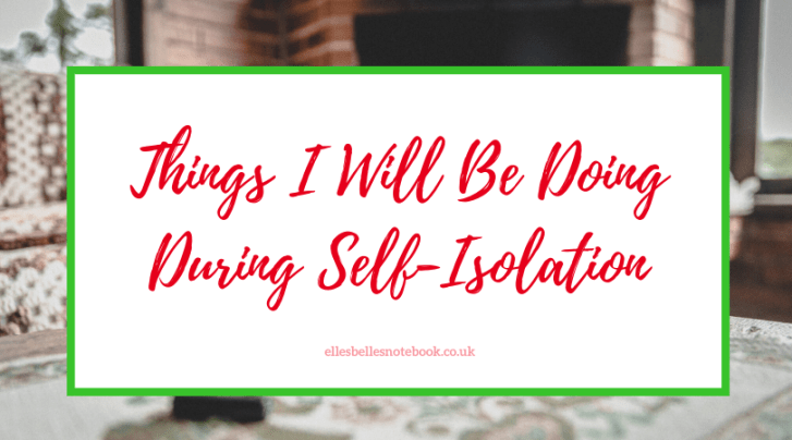 Things I will be doing during self isolation