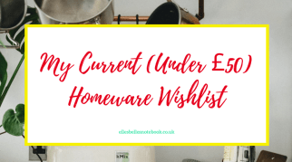My Current (Under £50) Homeware Wishlist