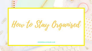 How to Stay Organised