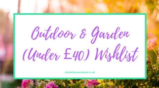 Outdoor & Garden (Under £40) Wishlist