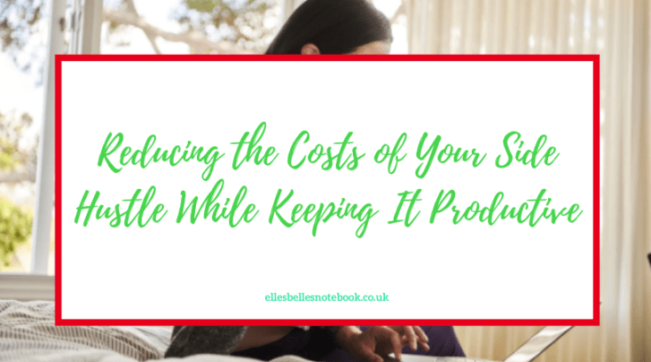 Reducing the Costs of Your Side Hustle While Keeping It Productive