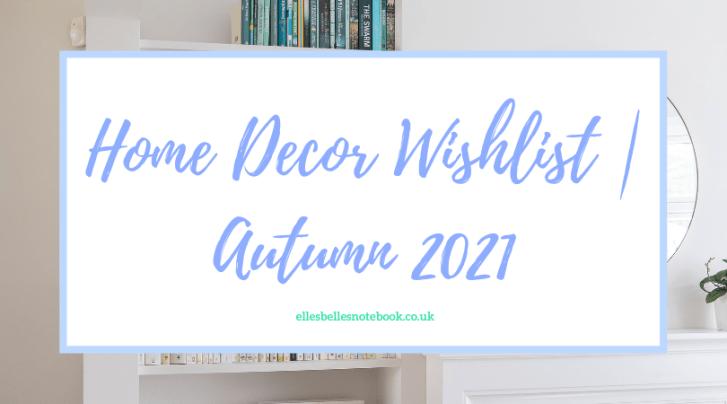 Home Decor Wishlist Autumn 2021