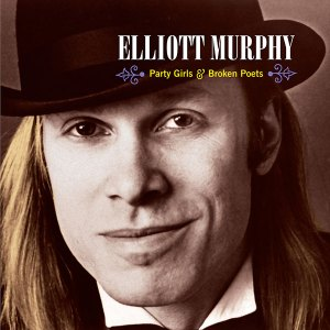 Elliott Murphy - Party Girls & Broken Poets
