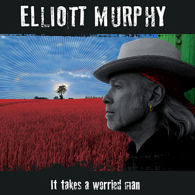 Elliott Murphy - It Takes A Worried Man