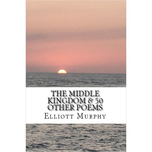 Elliott Murphy - The Middle Kingdom & 50 Other Poems