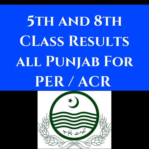 5th and 8th CLass Results all Punjab For PER ACR