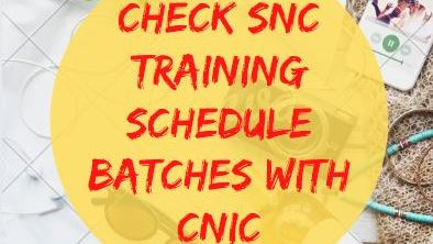 Check SNC Training Schedule batches with CNIC