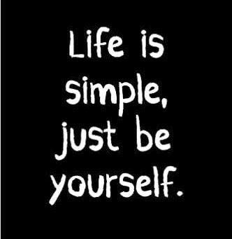 La vida es simple, solo se tu mismo