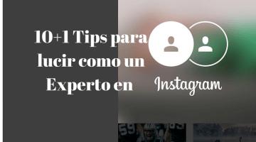 10+1 Prácticas recomendaciones para lucir en Instagram