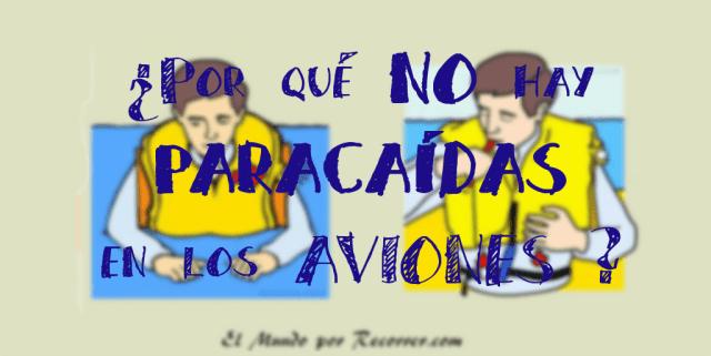 ¿Por qué no hay en los aviones Paracaídas y sí chalecos salvavidas?