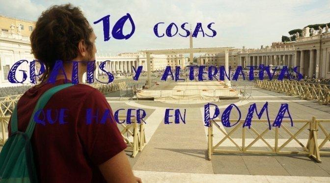 10 Cosas Gratis y Diferentes para hacer en Roma