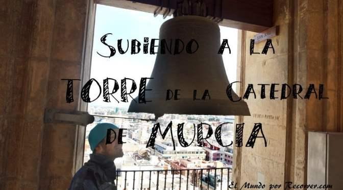 Visitando la Torre de la Catedral Murcia
