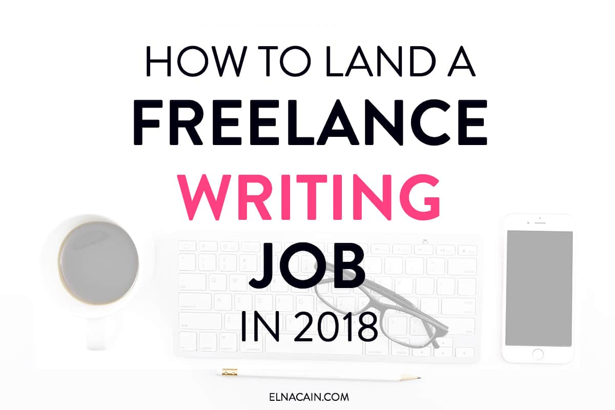 How to Land a Freelance Writing Job in 2018 (as a Beginner