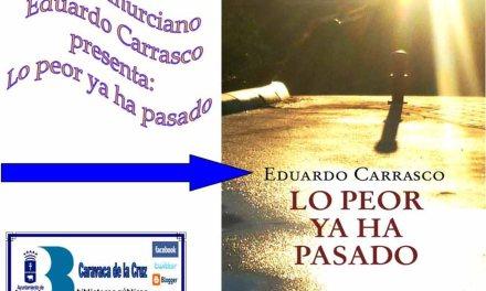 Eduardo Carrasco presenta mañana en Caravaca su libro 'Lo peor ya ha pasado'