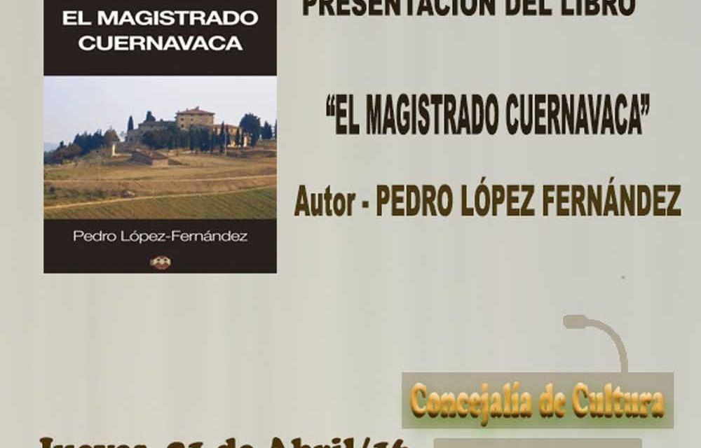 """Pedro López Fernández presenta mañana en Cehegín su novela """"El Magistrado Cuernavaca»"""