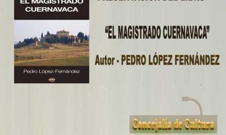 """Pedro López Fernández presenta mañana en Cehegín su novela """"El Magistrado Cuernavaca"""""""