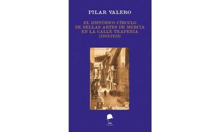 El histórico Círculo de Bellas Arte de Murcia en la calle Trapería (1902-1938), de Pilar Valero
