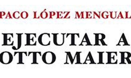 La Fea Burguesía Ediciones publica «Ejecutar a Otto Maier» de Paco López Mengual