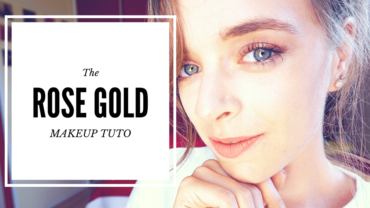 Naturel Rose Gold Makeup Tuto