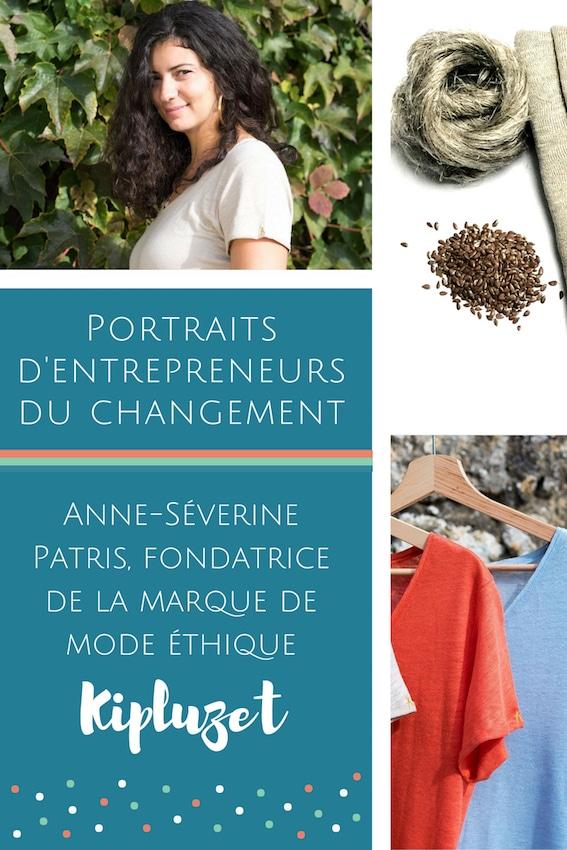 Portraits d'entrepreneurs du changement _ Interview d'Anne-Séverine Patris, fondatrice de la marque de mode éthique Kipluzet
