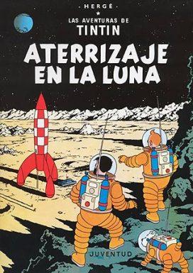 En 1954 se publicaba el cómic Las aventuras de Tintín: Aterrizaje en la luna, del escritor belga G. Hergé. Fuente: Editorial Juventud