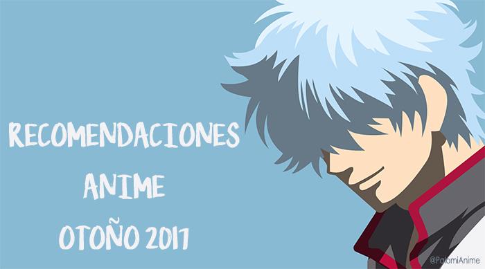 recomendaciones anime otoño 2017 principal - el palomitron