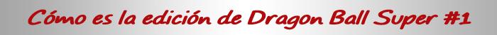 reseña de dragon ball super #1 titulo edicion - el palomitron