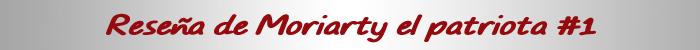 Reseña de Moriarty el patriota #1 cartel - el palomitron