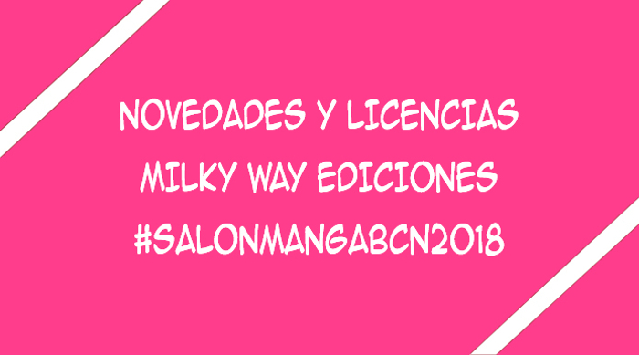 licencias de Milky Way Ediciones XXIV Salón del Manga de Barcelona - El Palomitrón