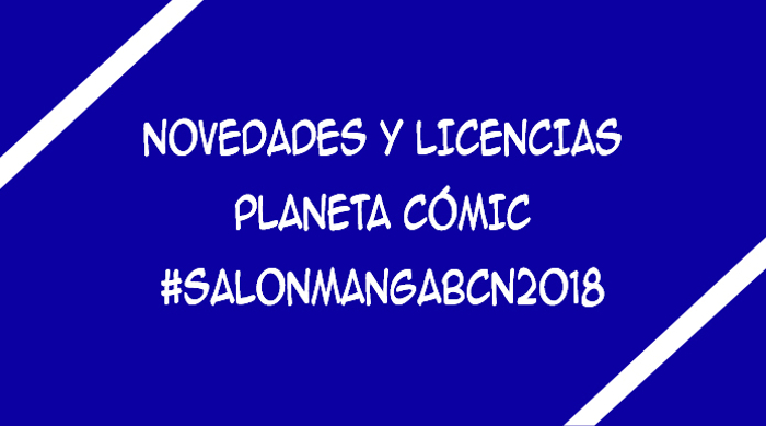 licencias de Planeta Cómic XXIV Salón del Manga de Barcelona - El Palomitrón
