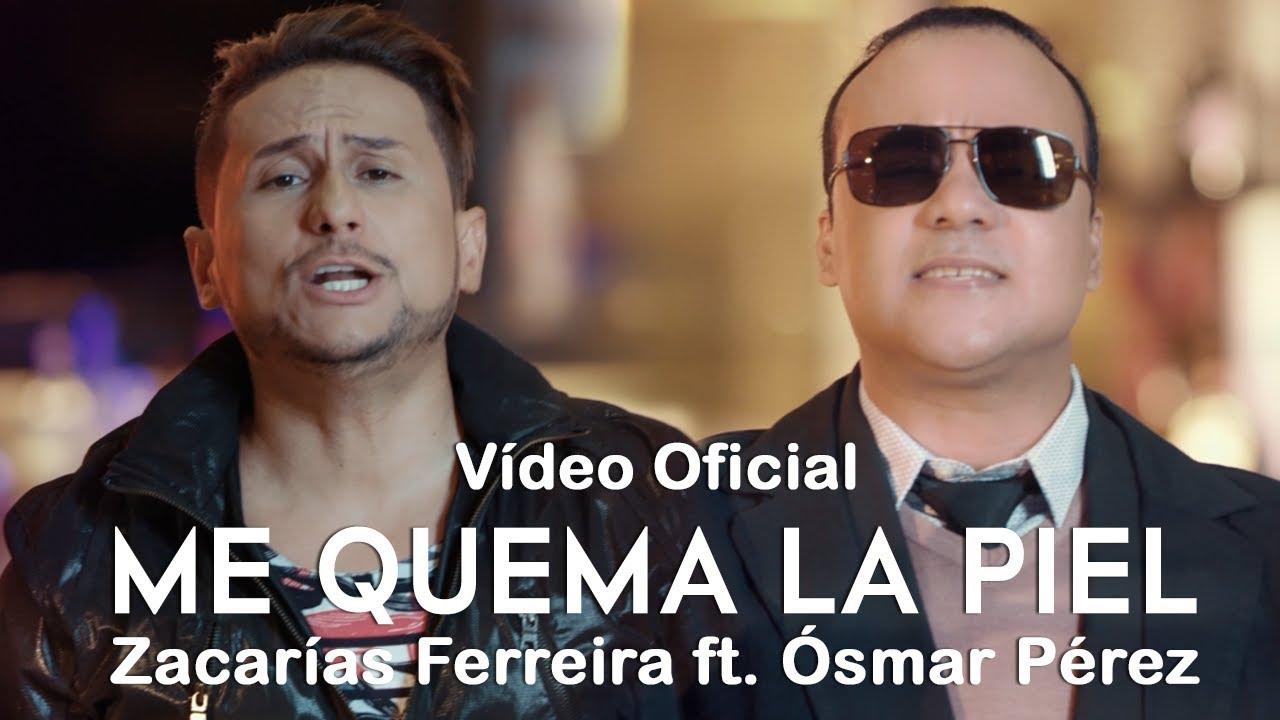 Zacarías Ferreira ft. Ósmar Pérez – Me Quema La Piel (Vídeo Oficial)