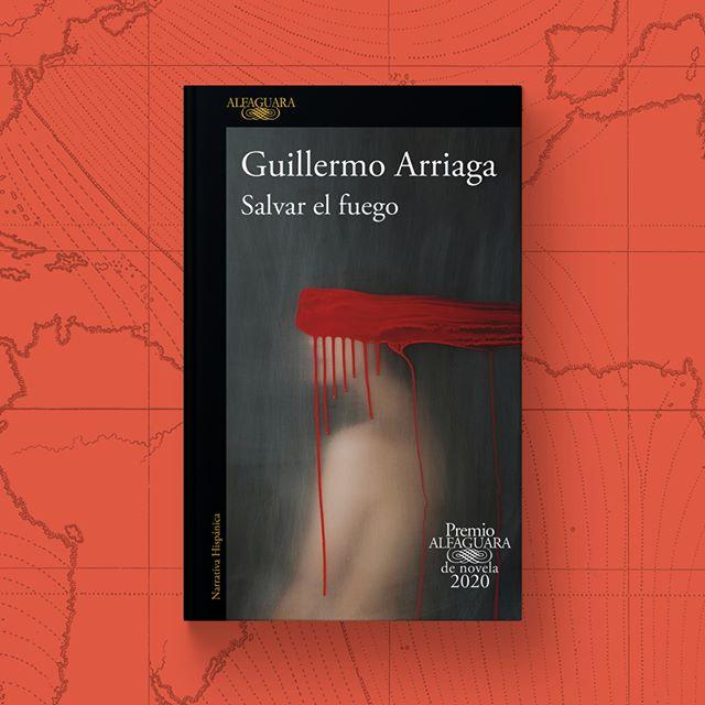 Salvar el fuego» de Guillermo Arriaga - La portada – El Placer de ...