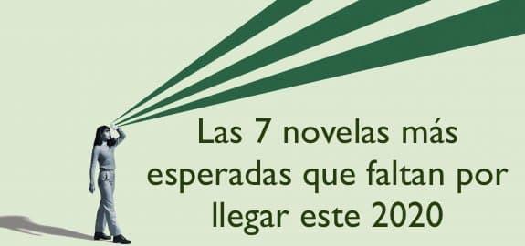 Las 7 novelas más esperadas que faltan por llegar este 2020