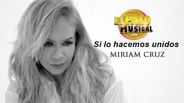 Miriam Cruz – Si lo hacemos unidos