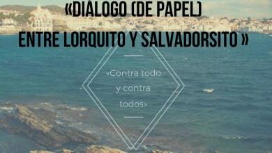 Photo of Diálogo (de papel) entre Lorquito y Salvadorsito