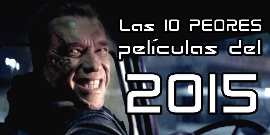 Las 10 PEORES películas del 2015