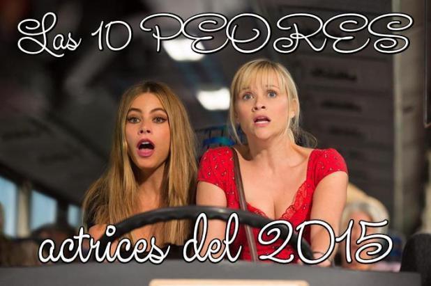 Las 10 PEORES actrices del 2015
