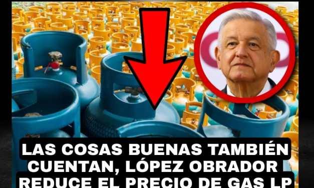 LAS COSAS BUENAS TAMBIÉN DEBEN DE CONTAR, BAJAR EL PRECIO DEL GAS QUE CONSUME AÚN EL 60% DE LOS MEXICANOS, DEBE APLAUDÍRSELE A ANDRÉS MANUEL LÓPEZ OBRADOR