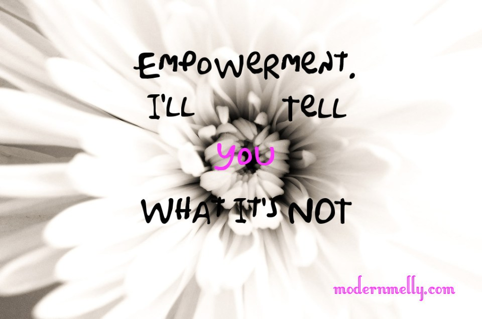 Empowerment. I'll Tell You What It's Not