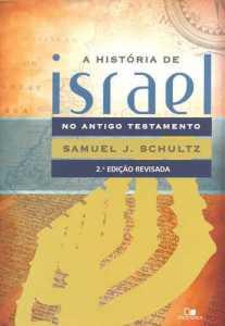 A História de Israel no antigo testamento - Samuel J. Schultz