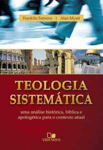 Teologia sistemática - Franklin Ferreira e Alan Myatt