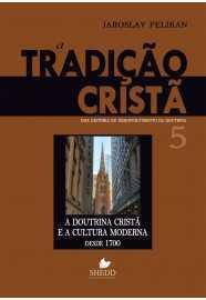 A tradição cristã – Vol. 5: uma história do desenvolvimento da doutrina – a doutrina cristã e a cultura moderna desde 1700