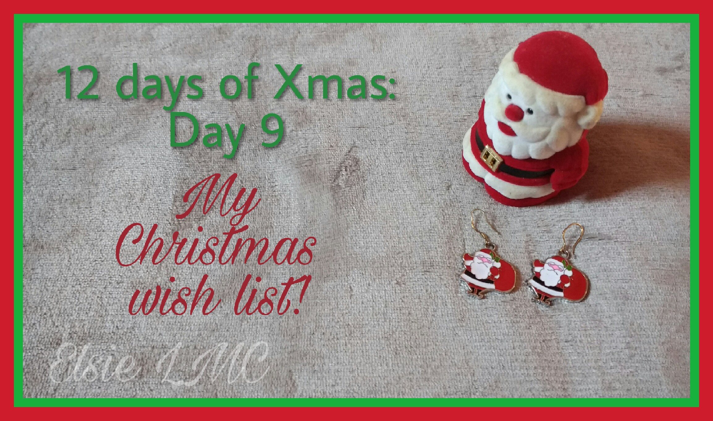 12 Days Of Xmas Day 9 My Christmas Wish List Elsie Lmc