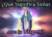 Qué Significa Soñar Con la Virgen?