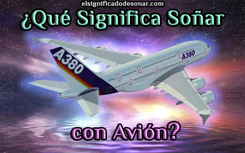 Qué Significa Soñar con Avión?