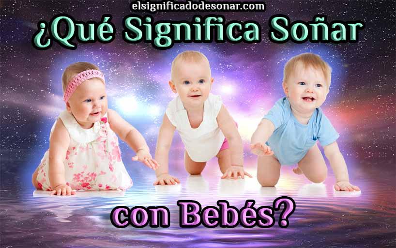 Qué Significa Soñar con Bebés?