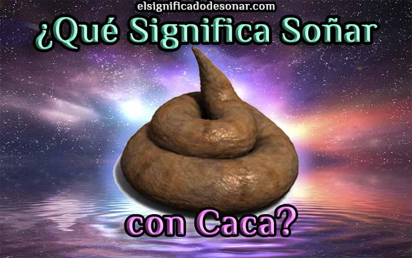 Qué Significa Soñar con Caca?