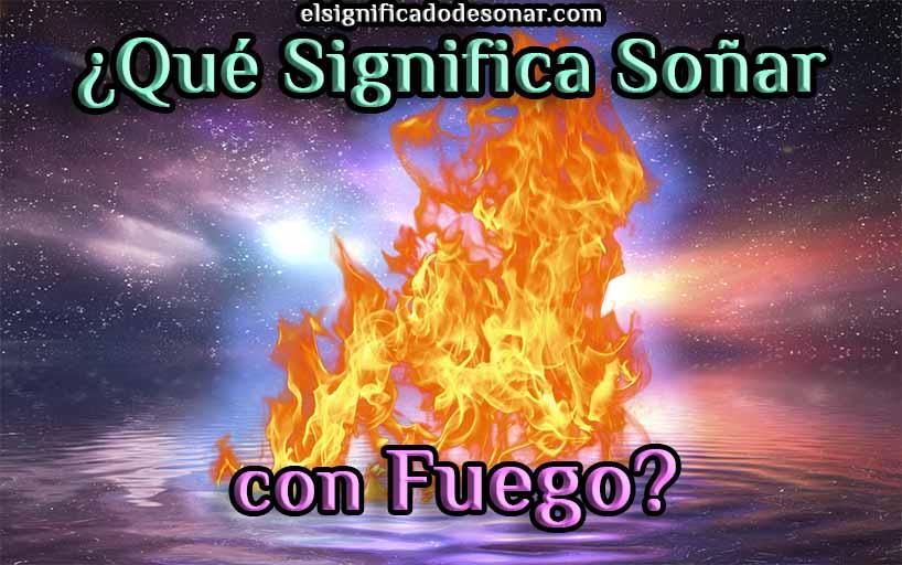 Qué Significa Soñar con Fuego?